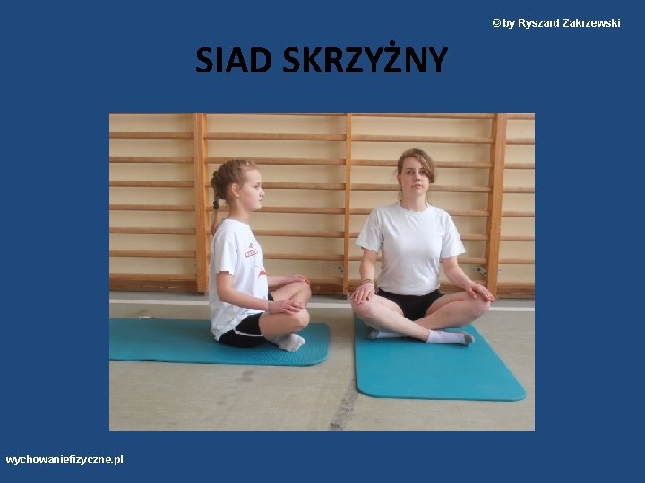 © by Ryszard Zakrzewski SIAD SKRZYŻNY wychowaniefizyczne. pl