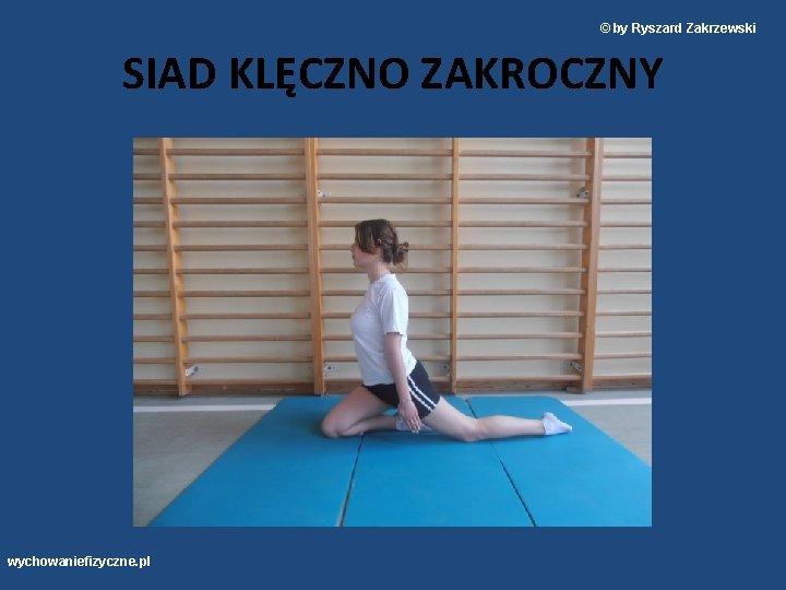 © by Ryszard Zakrzewski SIAD KLĘCZNO ZAKROCZNY wychowaniefizyczne. pl