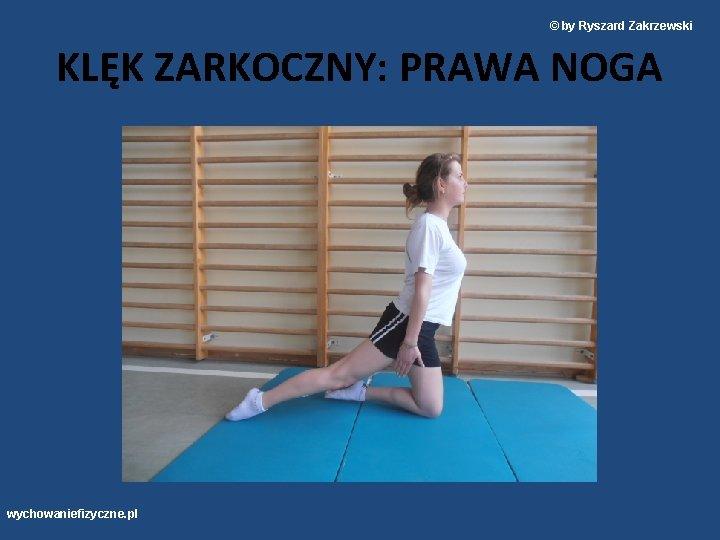 © by Ryszard Zakrzewski KLĘK ZARKOCZNY: PRAWA NOGA wychowaniefizyczne. pl