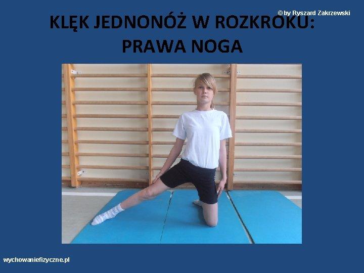KLĘK JEDNONÓŻ W ROZKROKU: PRAWA NOGA © by Ryszard Zakrzewski wychowaniefizyczne. pl