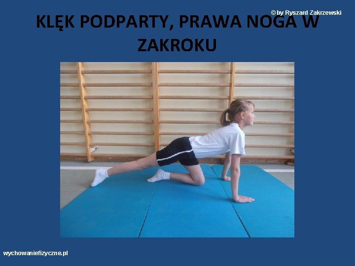 KLĘK PODPARTY, PRAWA NOGA W ZAKROKU © by Ryszard Zakrzewski wychowaniefizyczne. pl
