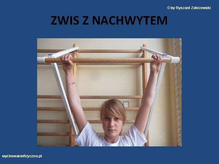 © by Ryszard Zakrzewski ZWIS Z NACHWYTEM wychowaniefizyczne. pl