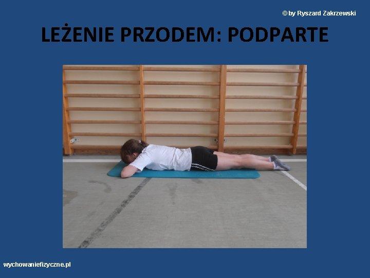 © by Ryszard Zakrzewski LEŻENIE PRZODEM: PODPARTE wychowaniefizyczne. pl
