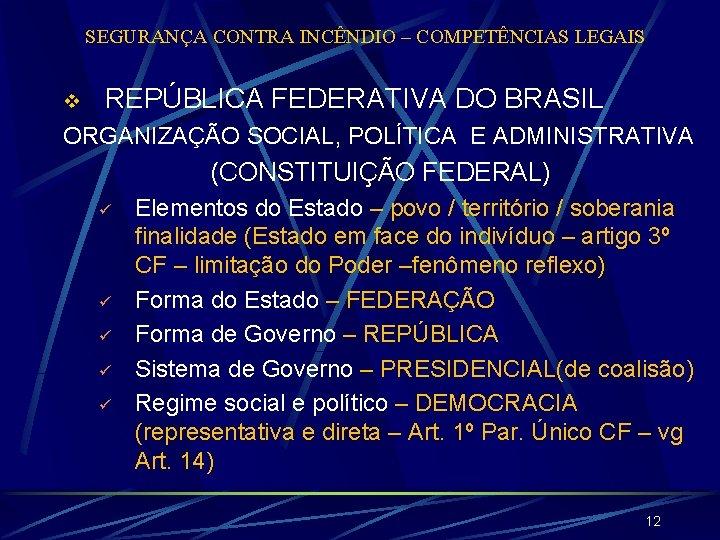 SEGURANÇA CONTRA INCÊNDIO – COMPETÊNCIAS LEGAIS v REPÚBLICA FEDERATIVA DO BRASIL ORGANIZAÇÃO SOCIAL, POLÍTICA