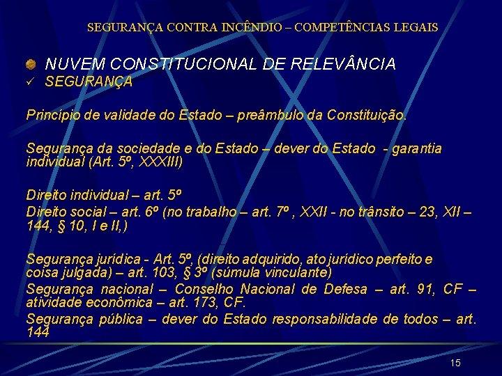 SEGURANÇA CONTRA INCÊNDIO – COMPETÊNCIAS LEGAIS NUVEM CONSTITUCIONAL DE RELEV NCIA ü SEGURANÇA Princípio