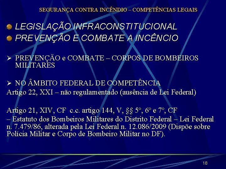 SEGURANÇA CONTRA INCÊNDIO – COMPETÊNCIAS LEGAIS LEGISLAÇÃO INFRACONSTITUCIONAL PREVENÇÃO E COMBATE A INCÊNCIO Ø