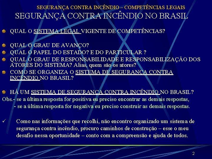 SEGURANÇA CONTRA INCÊNDIO – COMPETÊNCIAS LEGAIS SEGURANÇA CONTRA INCÊNDIO NO BRASIL QUAL O SISTEMA