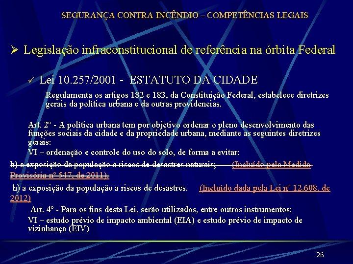 SEGURANÇA CONTRA INCÊNDIO – COMPETÊNCIAS LEGAIS Ø Legislação infraconstitucional de referência na órbita Federal