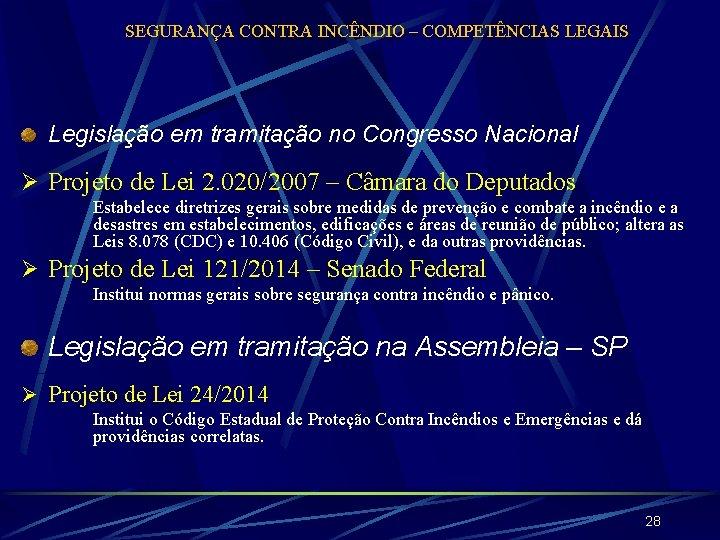 SEGURANÇA CONTRA INCÊNDIO – COMPETÊNCIAS LEGAIS Legislação em tramitação no Congresso Nacional Ø Projeto