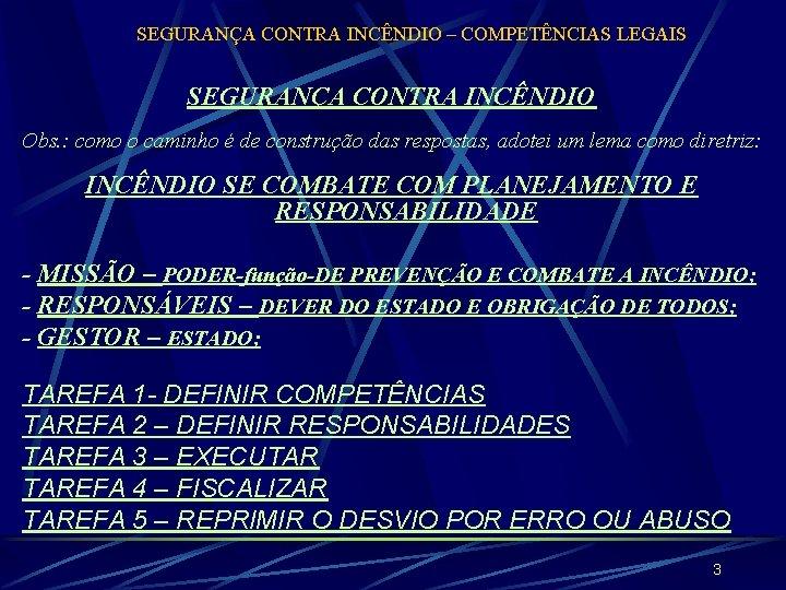 SEGURANÇA CONTRA INCÊNDIO – COMPETÊNCIAS LEGAIS SEGURANÇA CONTRA INCÊNDIO Obs. : como o caminho