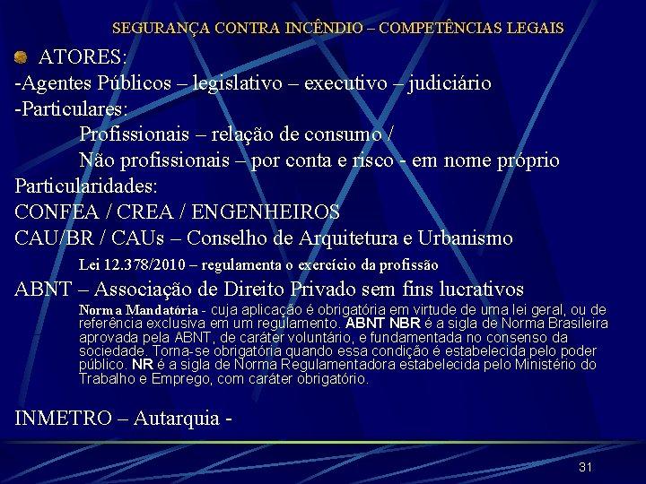 SEGURANÇA CONTRA INCÊNDIO – COMPETÊNCIAS LEGAIS ATORES: -Agentes Públicos – legislativo – executivo –