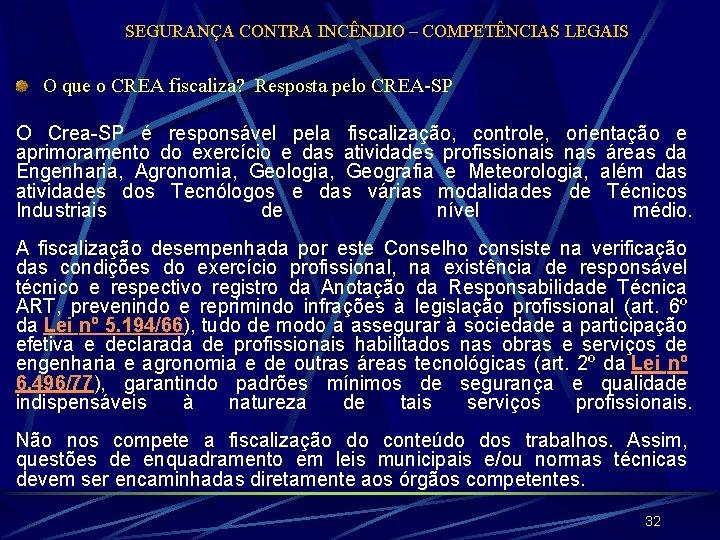 SEGURANÇA CONTRA INCÊNDIO – COMPETÊNCIAS LEGAIS O que o CREA fiscaliza? Resposta pelo CREA-SP