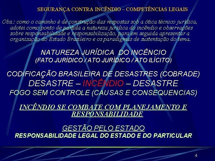 SEGURANÇA CONTRA INCÊNDIO – COMPETÊNCIAS LEGAIS Obs. : como o caminho é de construção
