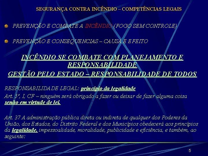 SEGURANÇA CONTRA INCÊNDIO – COMPETÊNCIAS LEGAIS PREVENÇÃO E COMBATE A INCÊNDIO (FOGO SEM CONTROLE)