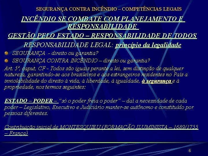 SEGURANÇA CONTRA INCÊNDIO – COMPETÊNCIAS LEGAIS INCÊNDIO SE COMBATE COM PLANEJAMENTO E RESPONSABILIDADE GESTÃO