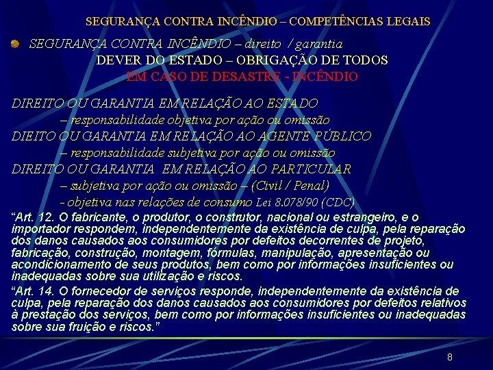 SEGURANÇA CONTRA INCÊNDIO – COMPETÊNCIAS LEGAIS SEGURANÇA CONTRA INCÊNDIO – direito / garantia DEVER