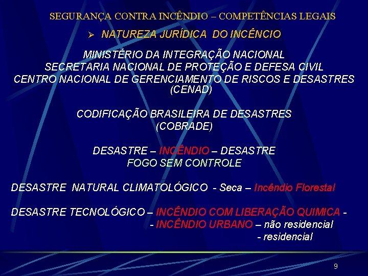SEGURANÇA CONTRA INCÊNDIO – COMPETÊNCIAS LEGAIS Ø NATUREZA JURÍDICA DO INCÊNCIO MINISTÉRIO DA INTEGRAÇÃO
