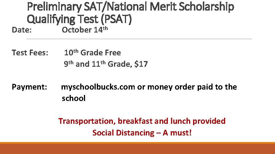 Preliminary SAT/National Merit Scholarship Qualifying Test (PSAT) Date: October 14 th Test Fees: 10