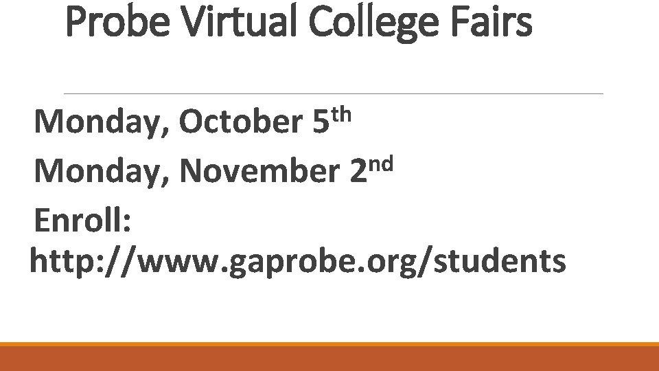 Probe Virtual College Fairs th Monday, October 5 nd Monday, November 2 Enroll: http: