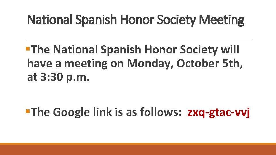 National Spanish Honor Society Meeting §The National Spanish Honor Society will have a meeting