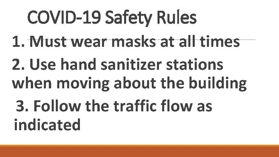 COVID-19 Safety Rules 1. Must wear masks at all times 2. Use hand sanitizer