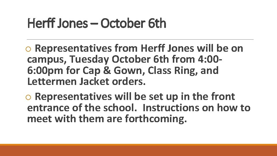 Herff Jones – October 6 th o Representatives from Herff Jones will be on