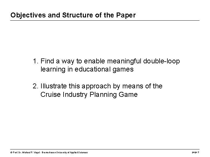 Objectives and Structure of the Paper 1. Find a way to enable meaningful double-loop