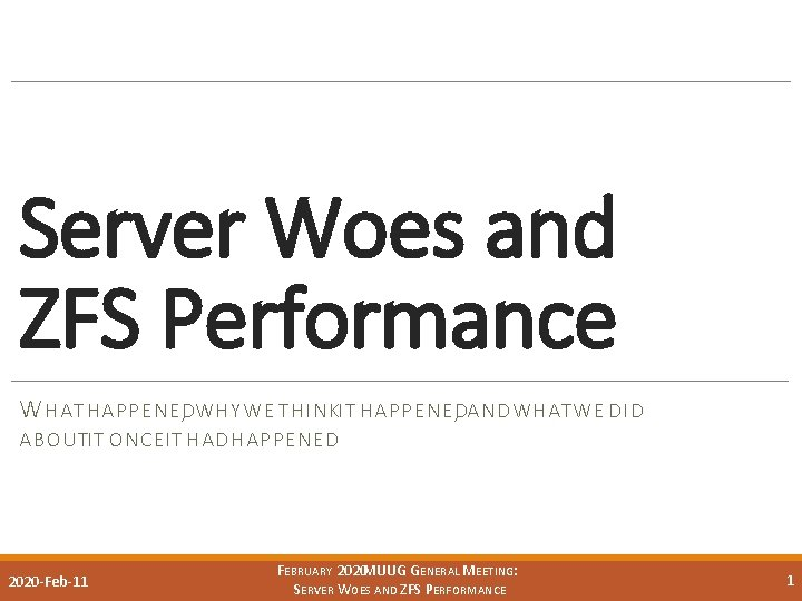 Server Woes and ZFS Performance W HAT HAPPENED, WHY WE THINKIT HAPPENED, AND WHATWE