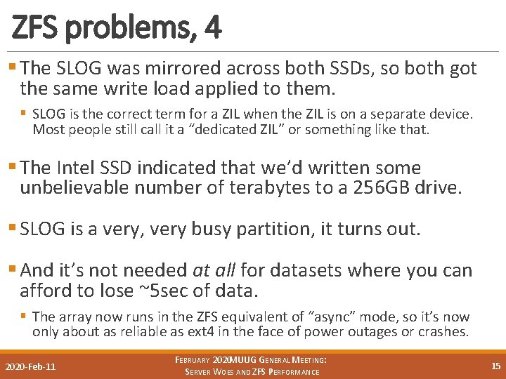 ZFS problems, 4 § The SLOG was mirrored across both SSDs, so both got