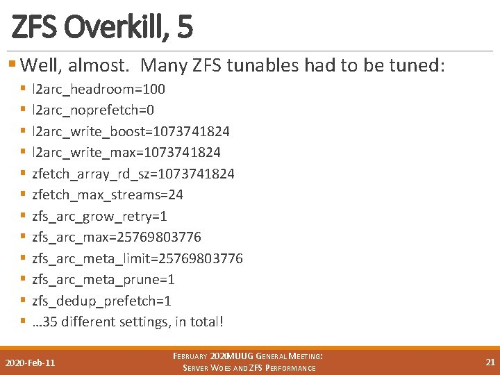 ZFS Overkill, 5 § Well, almost. Many ZFS tunables had to be tuned: §