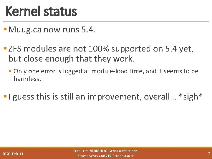 Kernel status § Muug. ca now runs 5. 4. § ZFS modules are not