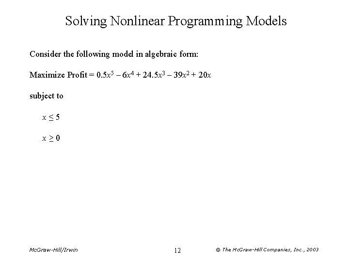 Solving Nonlinear Programming Models Consider the following model in algebraic form: Maximize Profit =