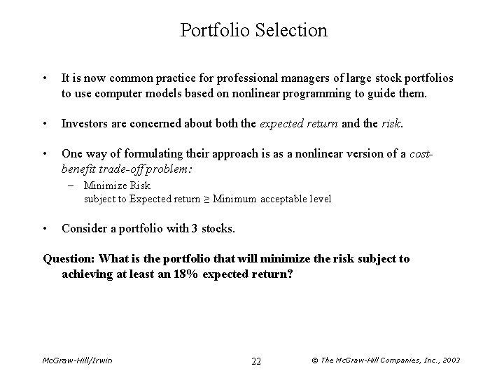 Portfolio Selection • It is now common practice for professional managers of large stock