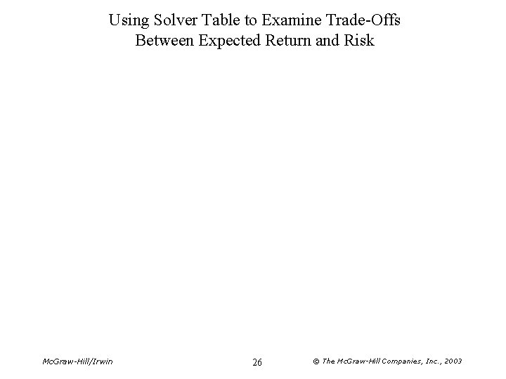 Using Solver Table to Examine Trade-Offs Between Expected Return and Risk Mc. Graw-Hill/Irwin 26