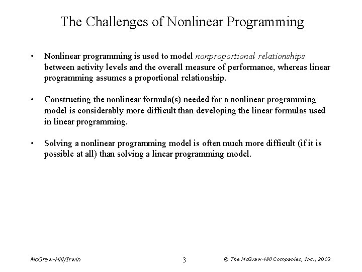 The Challenges of Nonlinear Programming • Nonlinear programming is used to model nonproportional relationships
