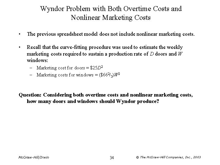 Wyndor Problem with Both Overtime Costs and Nonlinear Marketing Costs • The previous spreadsheet