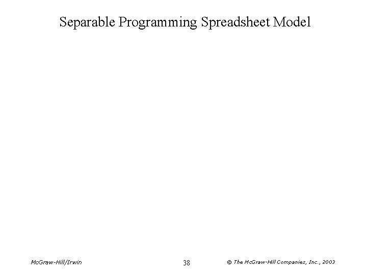 Separable Programming Spreadsheet Model Mc. Graw-Hill/Irwin 38 © The Mc. Graw-Hill Companies, Inc. ,