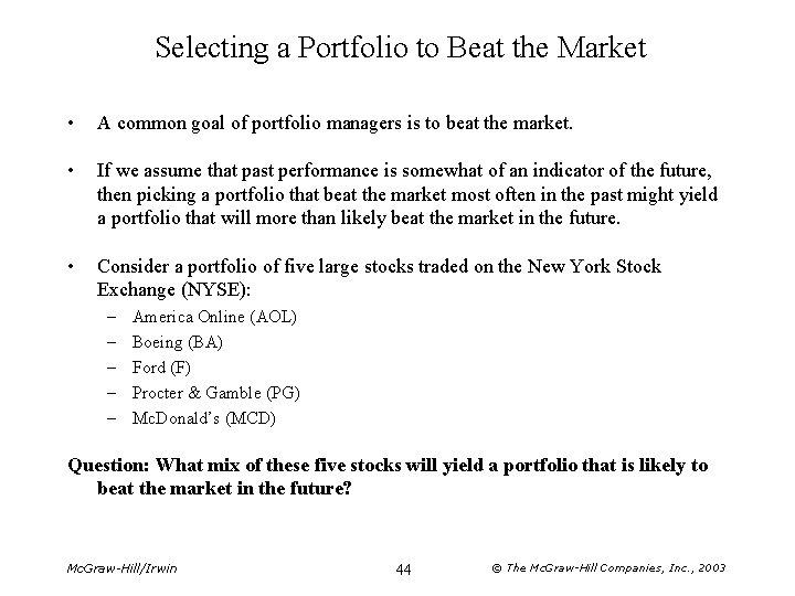 Selecting a Portfolio to Beat the Market • A common goal of portfolio managers
