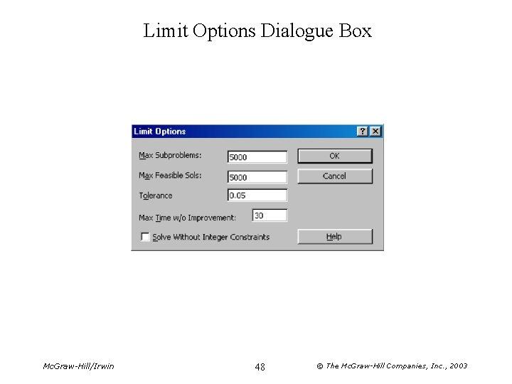 Limit Options Dialogue Box Mc. Graw-Hill/Irwin 48 © The Mc. Graw-Hill Companies, Inc. ,