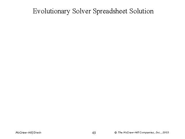 Evolutionary Solver Spreadsheet Solution Mc. Graw-Hill/Irwin 49 © The Mc. Graw-Hill Companies, Inc. ,
