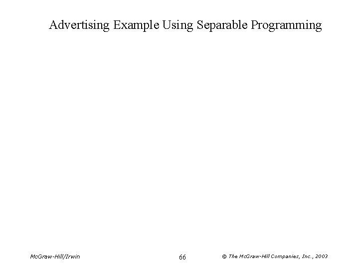 Advertising Example Using Separable Programming Mc. Graw-Hill/Irwin 66 © The Mc. Graw-Hill Companies, Inc.