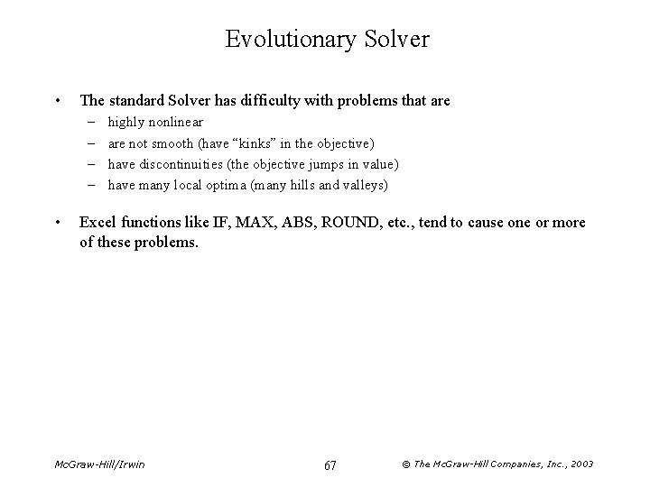 Evolutionary Solver • The standard Solver has difficulty with problems that are – –