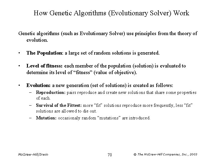 How Genetic Algorithms (Evolutionary Solver) Work Genetic algorithms (such as Evolutionary Solver) use principles