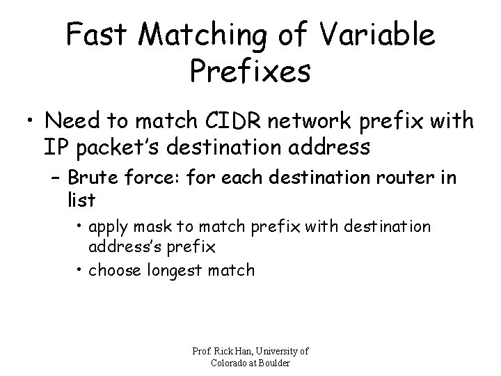 Fast Matching of Variable Prefixes • Need to match CIDR network prefix with IP