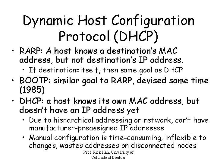 Dynamic Host Configuration Protocol (DHCP) • RARP: A host knows a destination's MAC address,