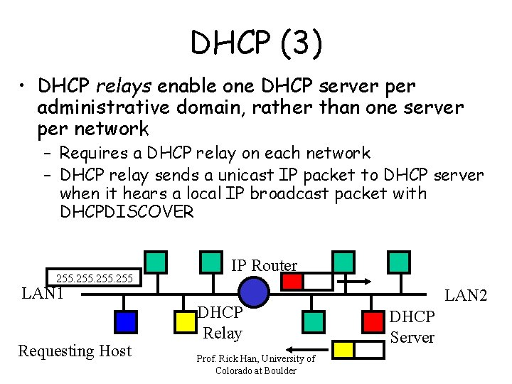 DHCP (3) • DHCP relays enable one DHCP server per administrative domain, rather than