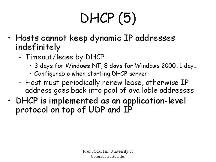 DHCP (5) • Hosts cannot keep dynamic IP addresses indefinitely – Timeout/lease by DHCP