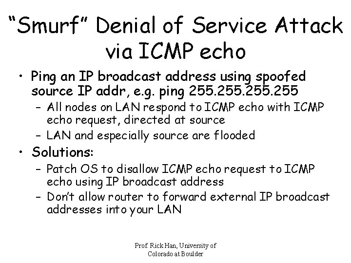 """""""Smurf"""" Denial of Service Attack via ICMP echo • Ping an IP broadcast address"""