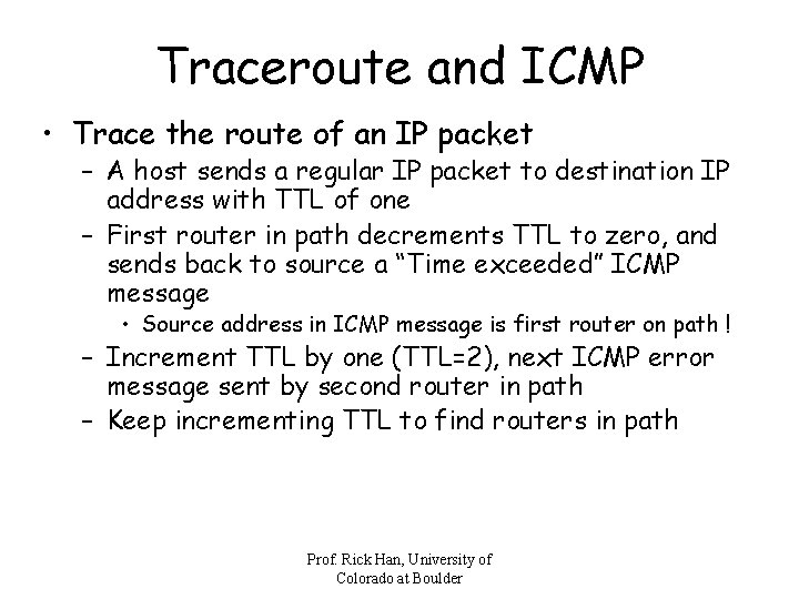 Traceroute and ICMP • Trace the route of an IP packet – A host
