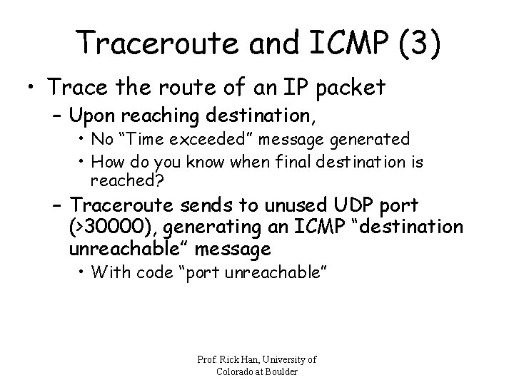 Traceroute and ICMP (3) • Trace the route of an IP packet – Upon